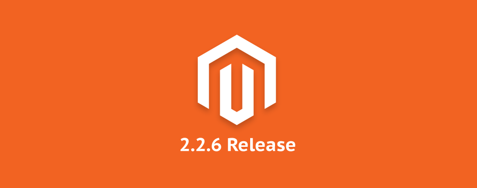 Magento 2.2.6 - All you need to know