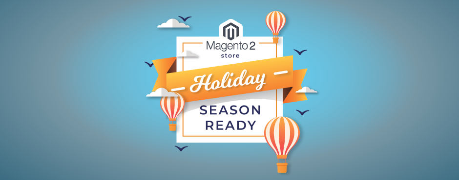 18 Tips to Prepare the Magento 2 Stores For Holiday Season [2019]