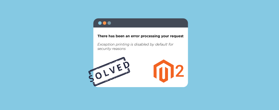 Solved: Exception Printing is Disabled by Default for Security Reasons in Magento 2