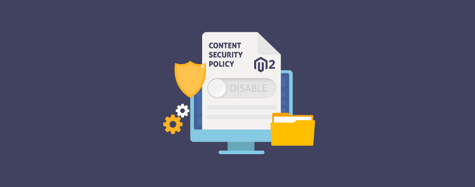 How to Disable Magento 2 Content Security Policy
