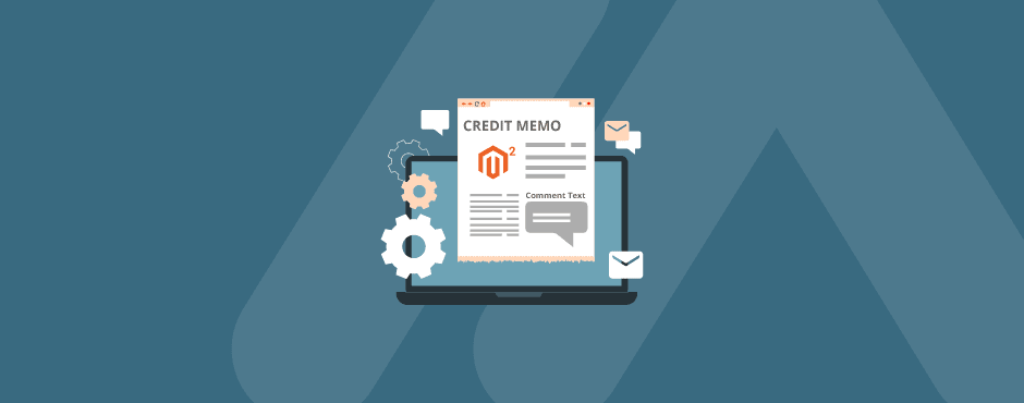 How to Configure Credit Memo Comments in Magento 2
