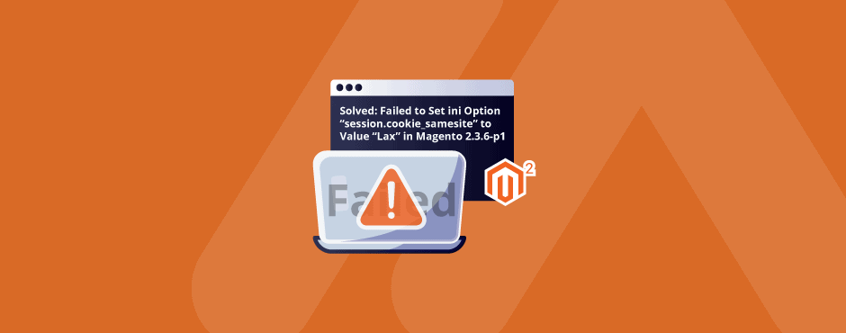 "Solved: Failed to Set ini Option ""session.cookie_samesite"" to Value ""Lax"" in Magento 2.3.6-p1"