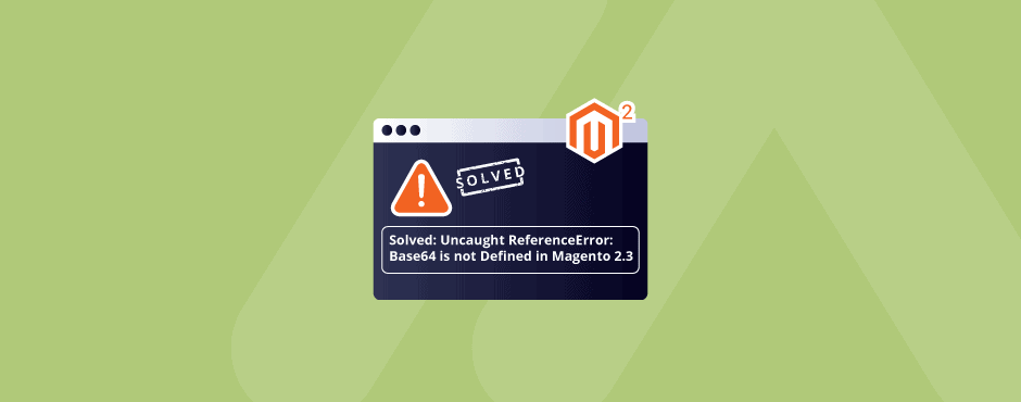 Solved: Uncaught ReferenceError: Base64 is not Defined in Magento 2.3