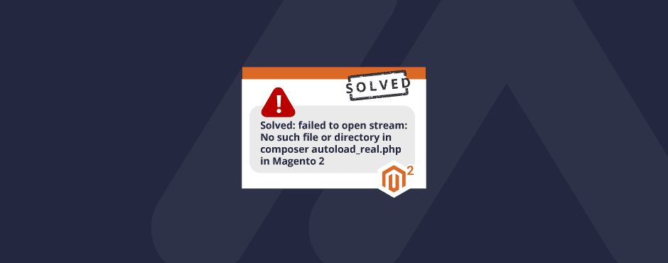 Solved: failed to open stream: No such file or directory in composer autoload_real.php in Magento 2